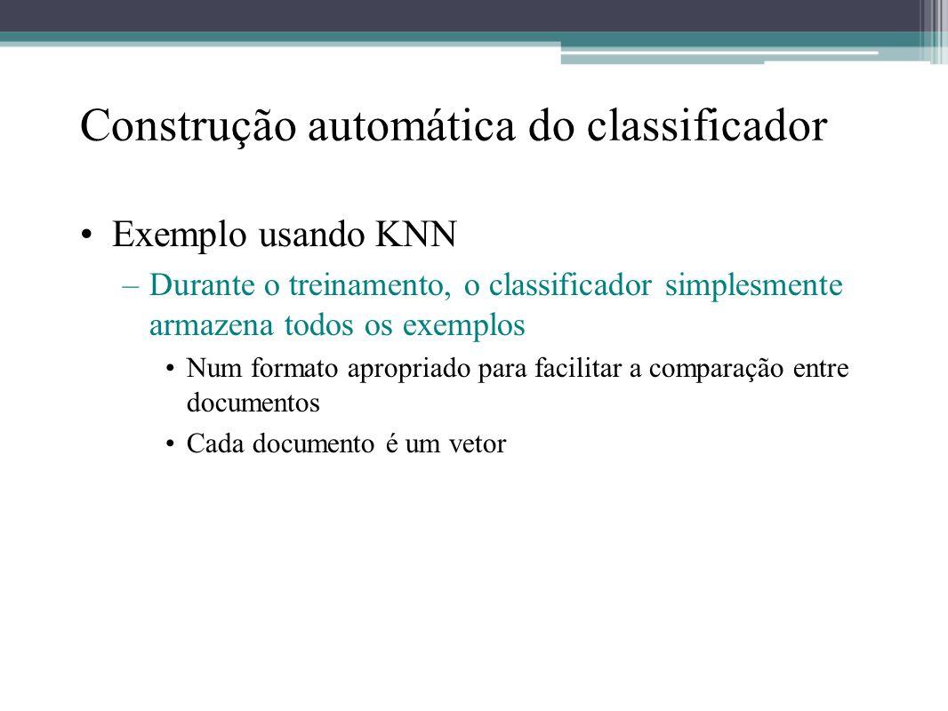 Construção automática do classificador •Exemplo usando KNN –Durante o treinamento, o classificador simplesmente armazena todos os exemplos •Num format