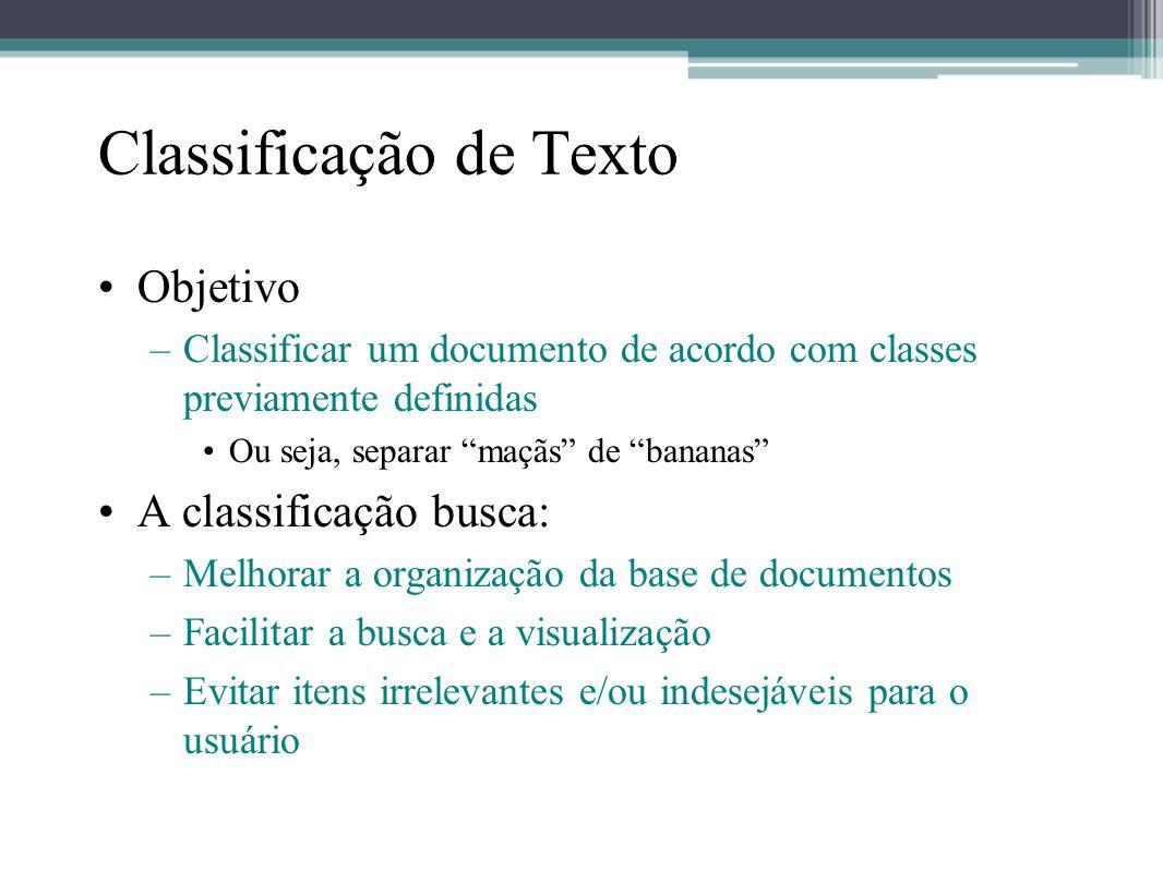 """Classificação de Texto •Objetivo –Classificar um documento de acordo com classes previamente definidas •Ou seja, separar """"maçãs"""" de """"bananas"""" •A class"""