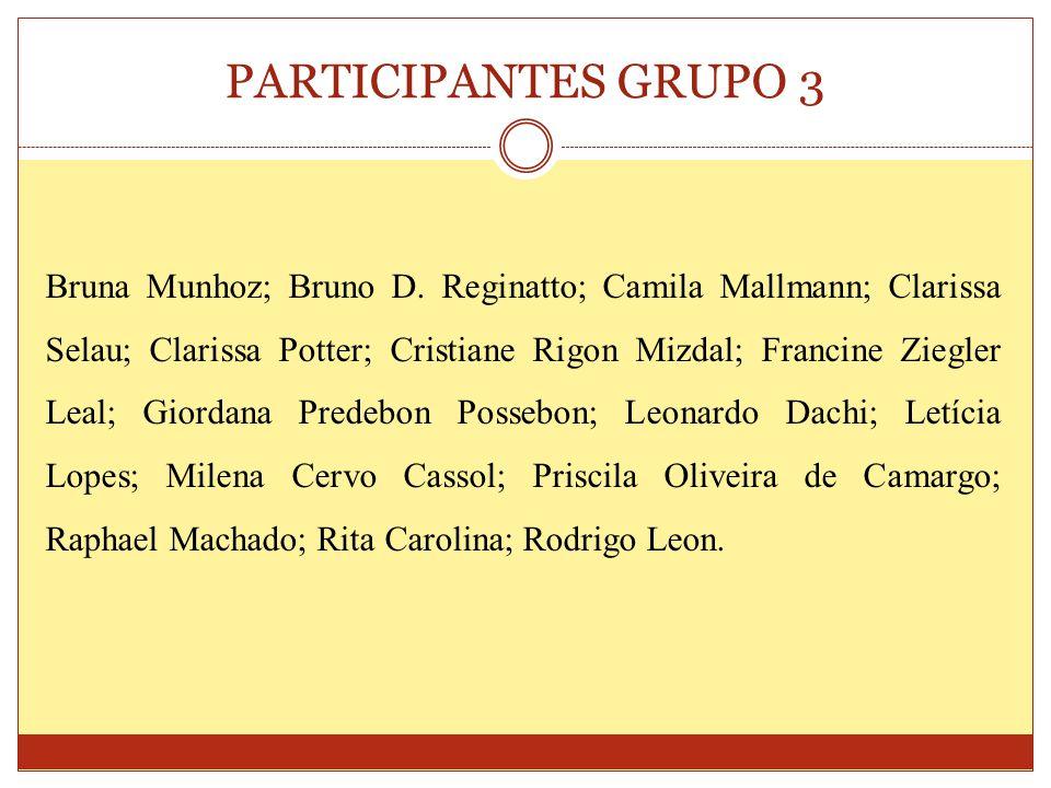 PARTICIPANTES GRUPO 3 Bruna Munhoz; Bruno D. Reginatto; Camila Mallmann; Clarissa Selau; Clarissa Potter; Cristiane Rigon Mizdal; Francine Ziegler Lea