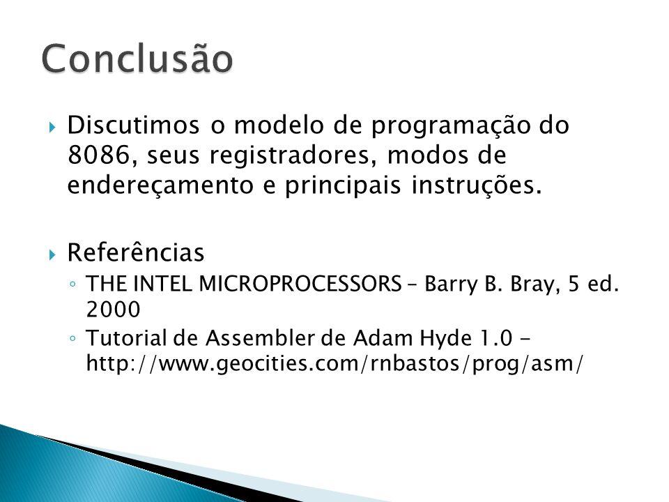  Discutimos o modelo de programação do 8086, seus registradores, modos de endereçamento e principais instruções.  Referências ◦ THE INTEL MICROPROCE