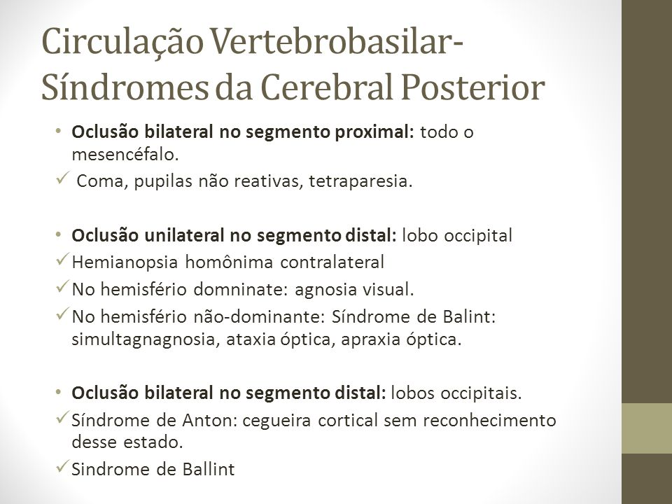 Circulação Vertebrobasilar- Síndromes da Cerebral Posterior • Oclusão bilateral no segmento proximal: todo o mesencéfalo.