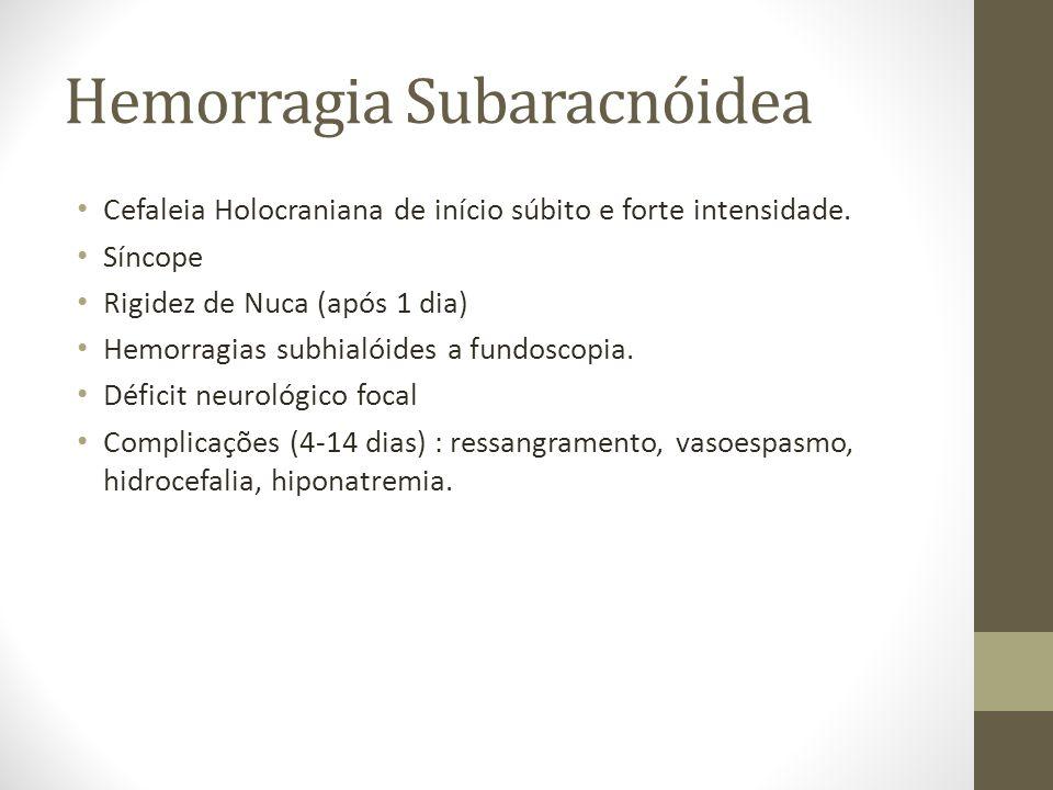 Hemorragia Subaracnóidea • Cefaleia Holocraniana de início súbito e forte intensidade. • Síncope • Rigidez de Nuca (após 1 dia) • Hemorragias subhialó