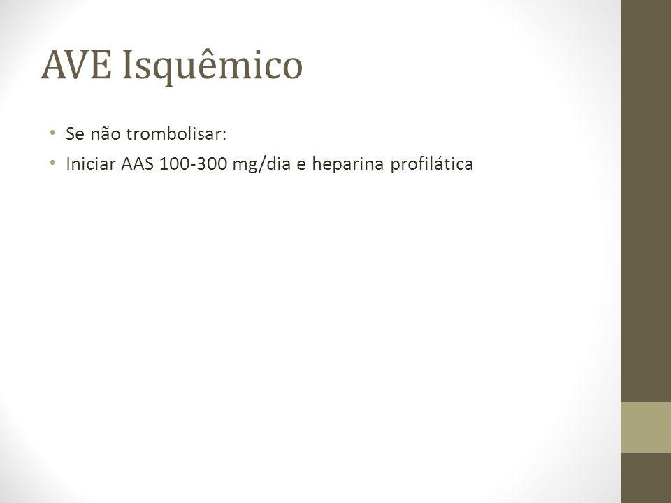 AVE Isquêmico • Se não trombolisar: • Iniciar AAS 100-300 mg/dia e heparina profilática