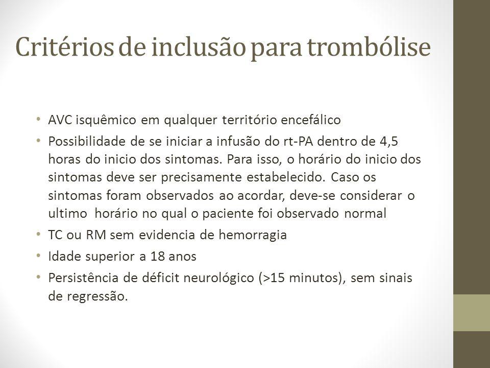 Critérios de inclusão para trombólise • AVC isquêmico em qualquer território encefálico • Possibilidade de se iniciar a infusão do rt-PA dentro de 4,5 horas do inicio dos sintomas.