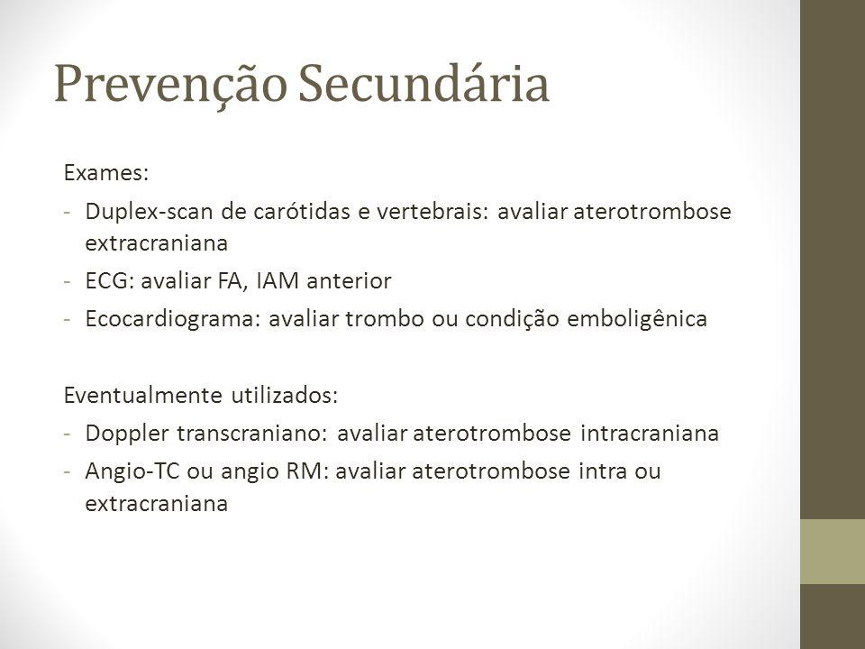 Prevenção Secundária Exames: -Duplex-scan de carótidas e vertebrais: avaliar aterotrombose extracraniana -ECG: avaliar FA, IAM anterior -Ecocardiogram