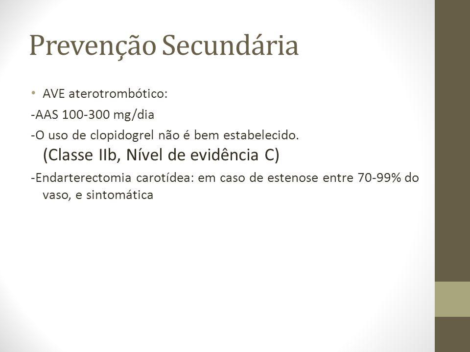 Prevenção Secundária • AVE aterotrombótico: -AAS 100-300 mg/dia -O uso de clopidogrel não é bem estabelecido.