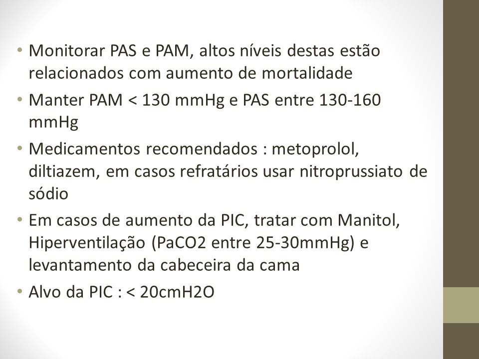 • Monitorar PAS e PAM, altos níveis destas estão relacionados com aumento de mortalidade • Manter PAM < 130 mmHg e PAS entre 130-160 mmHg • Medicament