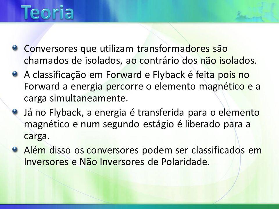 Conversores que utilizam transformadores são chamados de isolados, ao contrário dos não isolados.