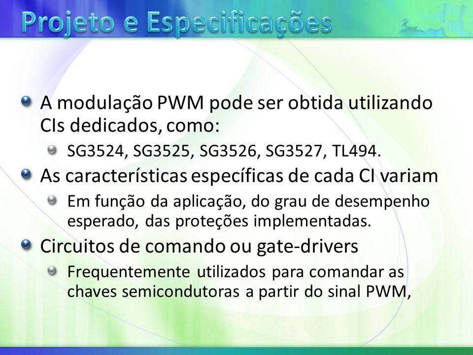 A modulação PWM pode ser obtida utilizando CIs dedicados, como: SG3524, SG3525, SG3526, SG3527, TL494.