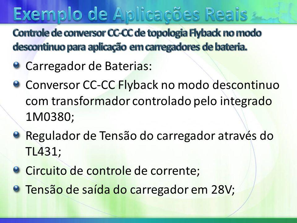 Carregador de Baterias: Conversor CC-CC Flyback no modo descontinuo com transformador controlado pelo integrado 1M0380; Regulador de Tensão do carregador através do TL431; Circuito de controle de corrente; Tensão de saída do carregador em 28V;
