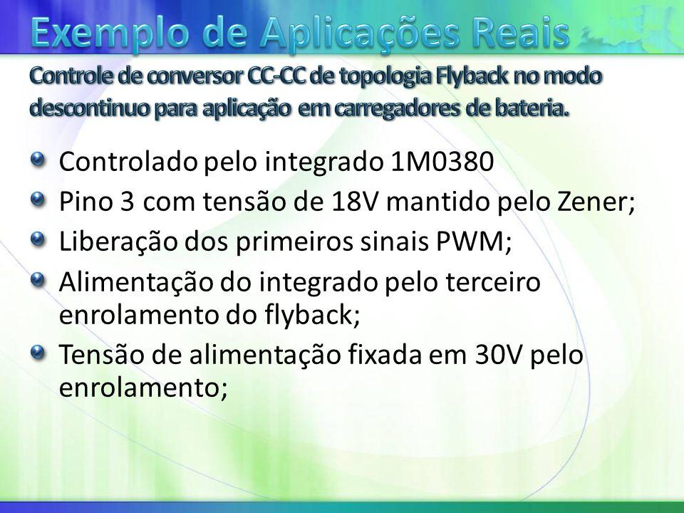Controlado pelo integrado 1M0380 Pino 3 com tensão de 18V mantido pelo Zener; Liberação dos primeiros sinais PWM; Alimentação do integrado pelo terceiro enrolamento do flyback; Tensão de alimentação fixada em 30V pelo enrolamento;