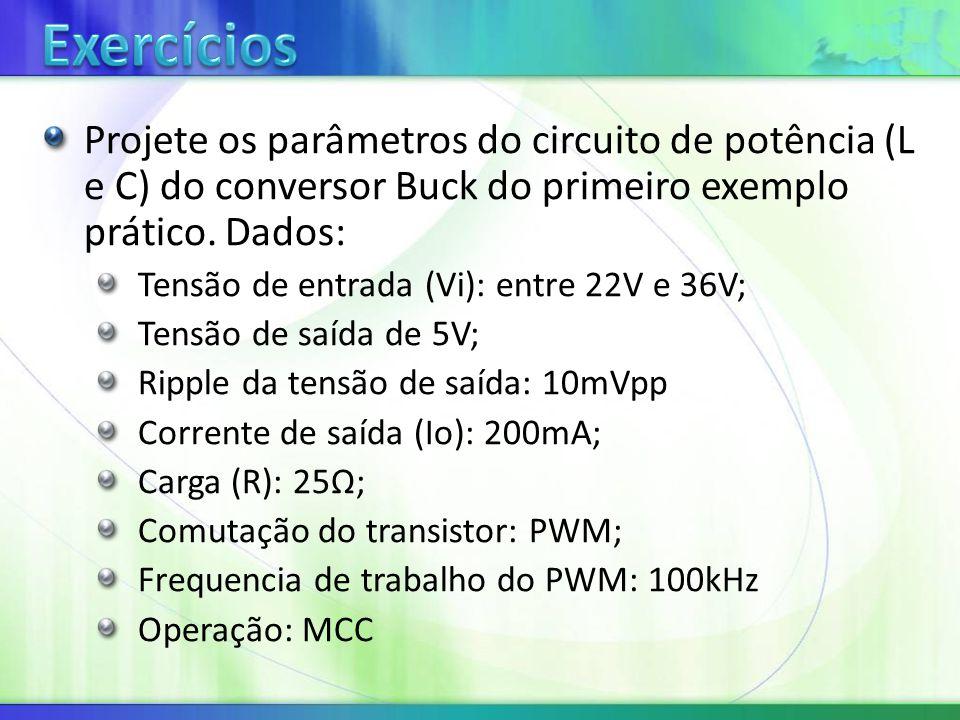 Projete os parâmetros do circuito de potência (L e C) do conversor Buck do primeiro exemplo prático.