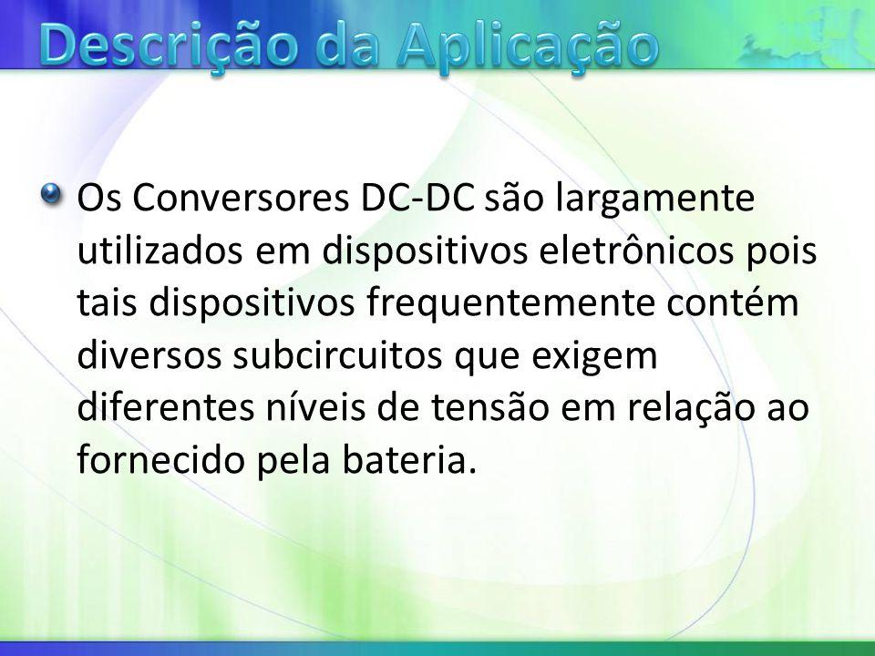 Os Conversores DC-DC são largamente utilizados em dispositivos eletrônicos pois tais dispositivos frequentemente contém diversos subcircuitos que exigem diferentes níveis de tensão em relação ao fornecido pela bateria.