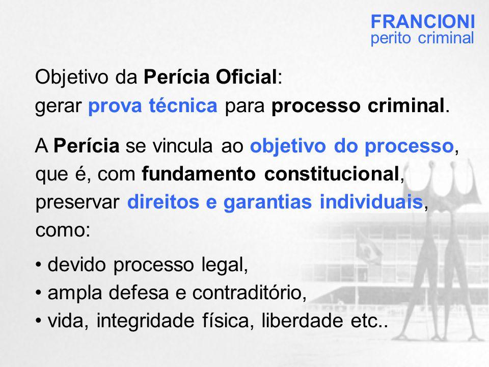 Objetivo da Perícia Oficial: gerar prova técnica para processo criminal.