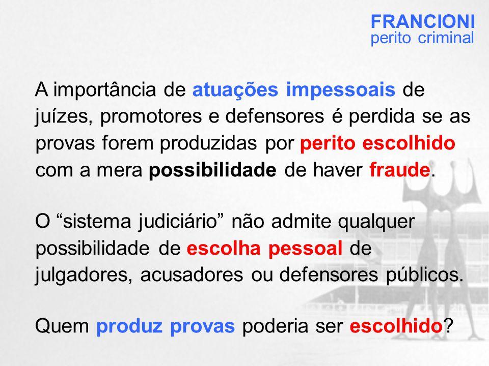 A importância de atuações impessoais de juízes, promotores e defensores é perdida se as provas forem produzidas por perito escolhido com a mera possibilidade de haver fraude.