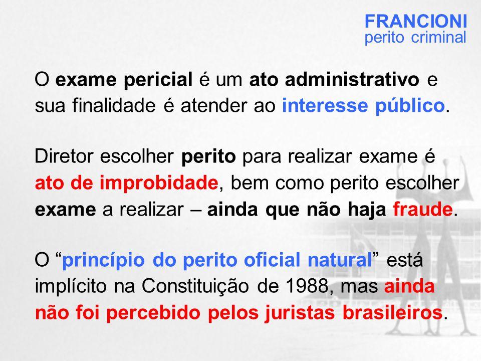 O exame pericial é um ato administrativo e sua finalidade é atender ao interesse público.