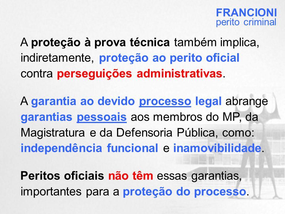 A proteção à prova técnica também implica, indiretamente, proteção ao perito oficial contra perseguições administrativas.