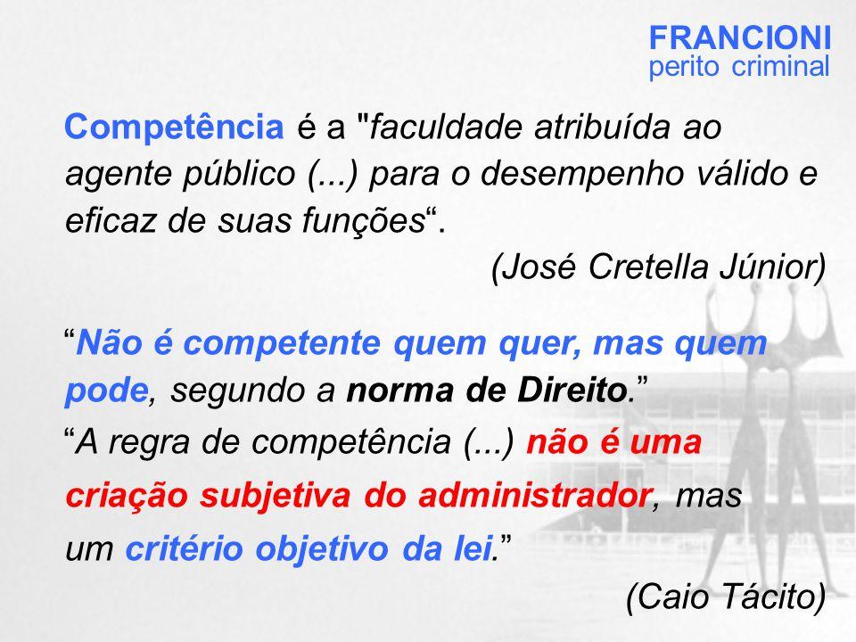Competência é a faculdade atribuída ao agente público (...) para o desempenho válido e eficaz de suas funções .