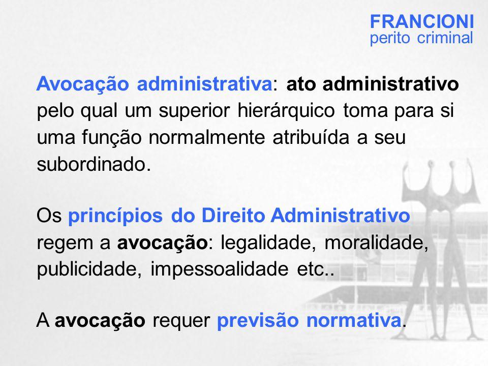 Avocação administrativa: ato administrativo pelo qual um superior hierárquico toma para si uma função normalmente atribuída a seu subordinado.