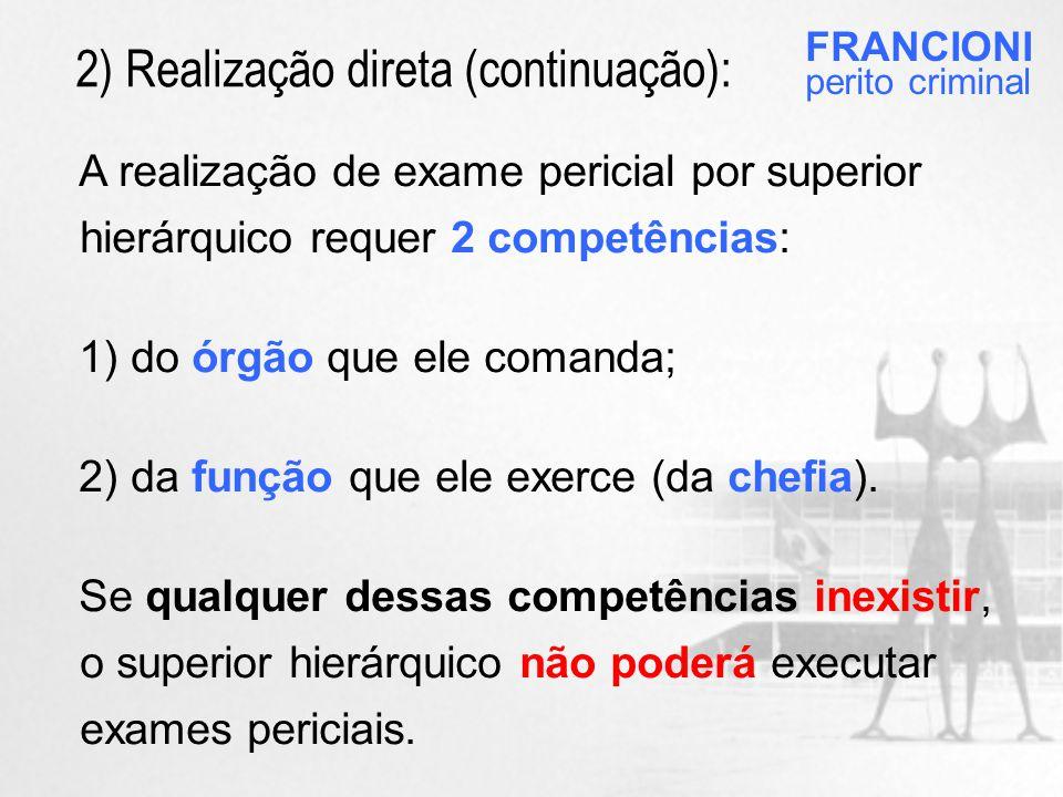 A realização de exame pericial por superior hierárquico requer 2 competências: 1) do órgão que ele comanda; 2) da função que ele exerce (da chefia).