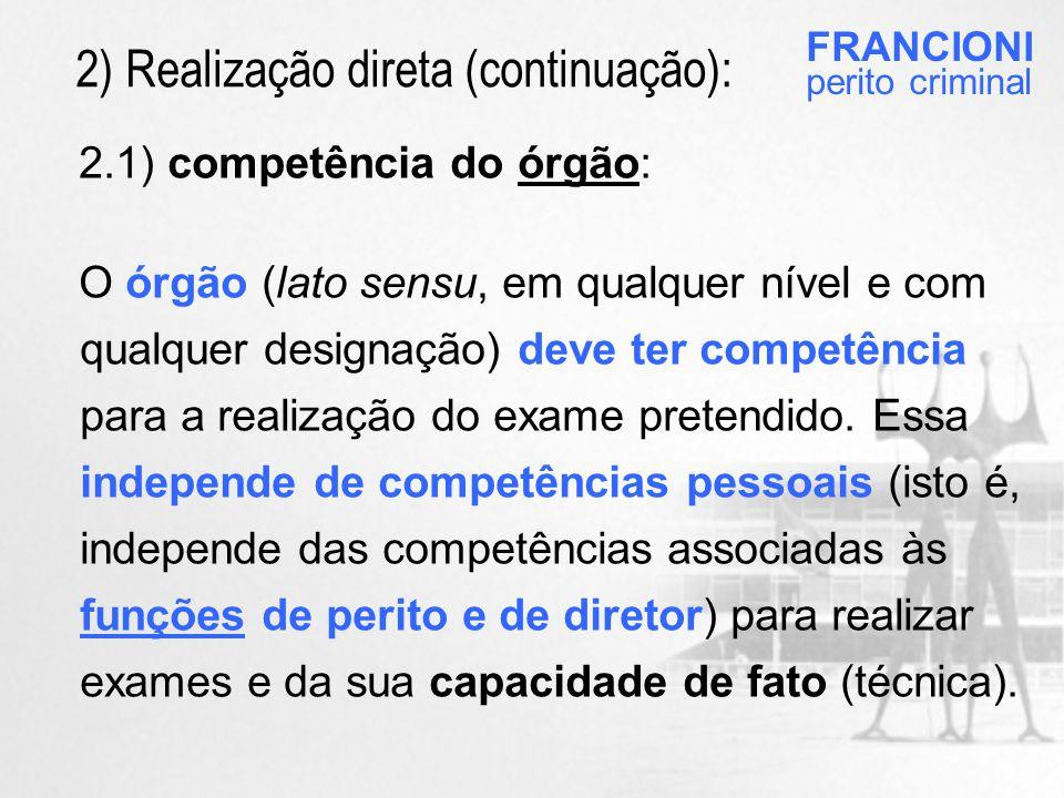 2.1) competência do órgão: O órgão (lato sensu, em qualquer nível e com qualquer designação) deve ter competência para a realização do exame pretendido.