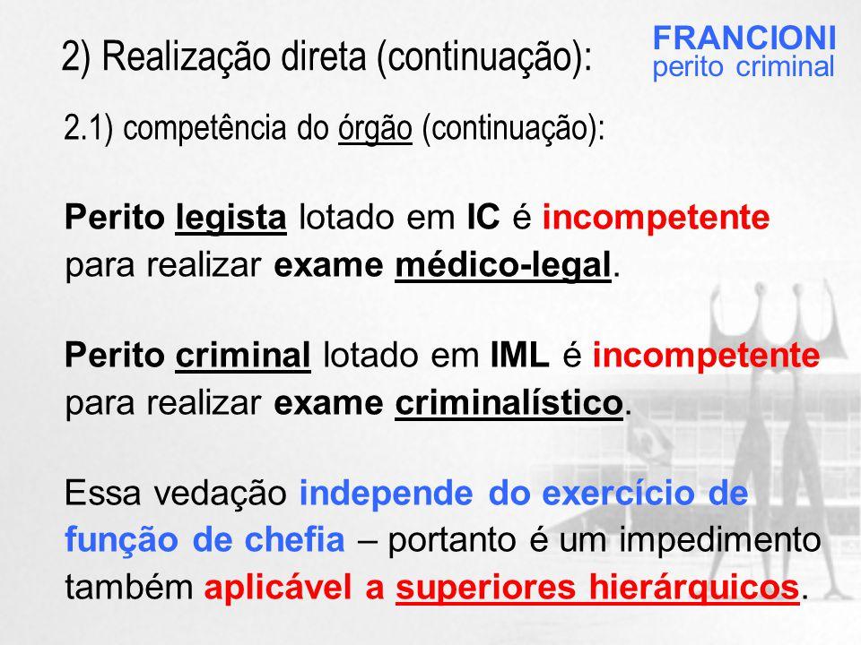 2.1) competência do órgão (continuação): Perito legista lotado em IC é incompetente para realizar exame médico-legal.