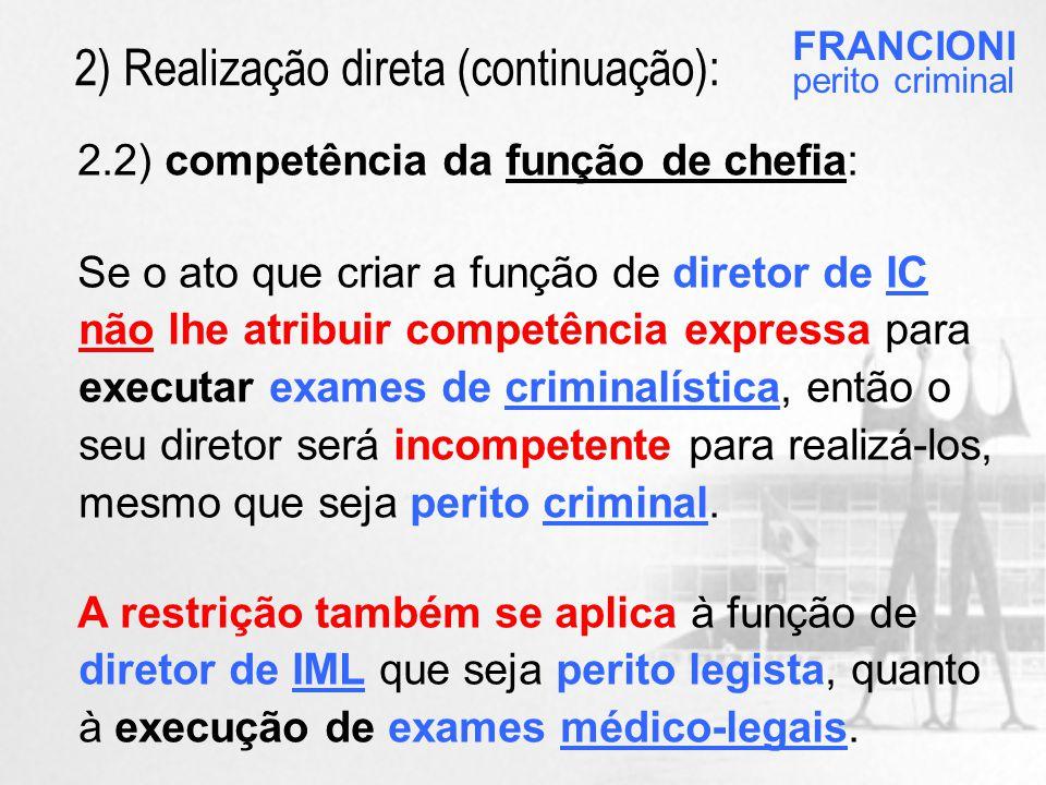 2.2) competência da função de chefia: Se o ato que criar a função de diretor de IC não lhe atribuir competência expressa para executar exames de criminalística, então o seu diretor será incompetente para realizá-los, mesmo que seja perito criminal.