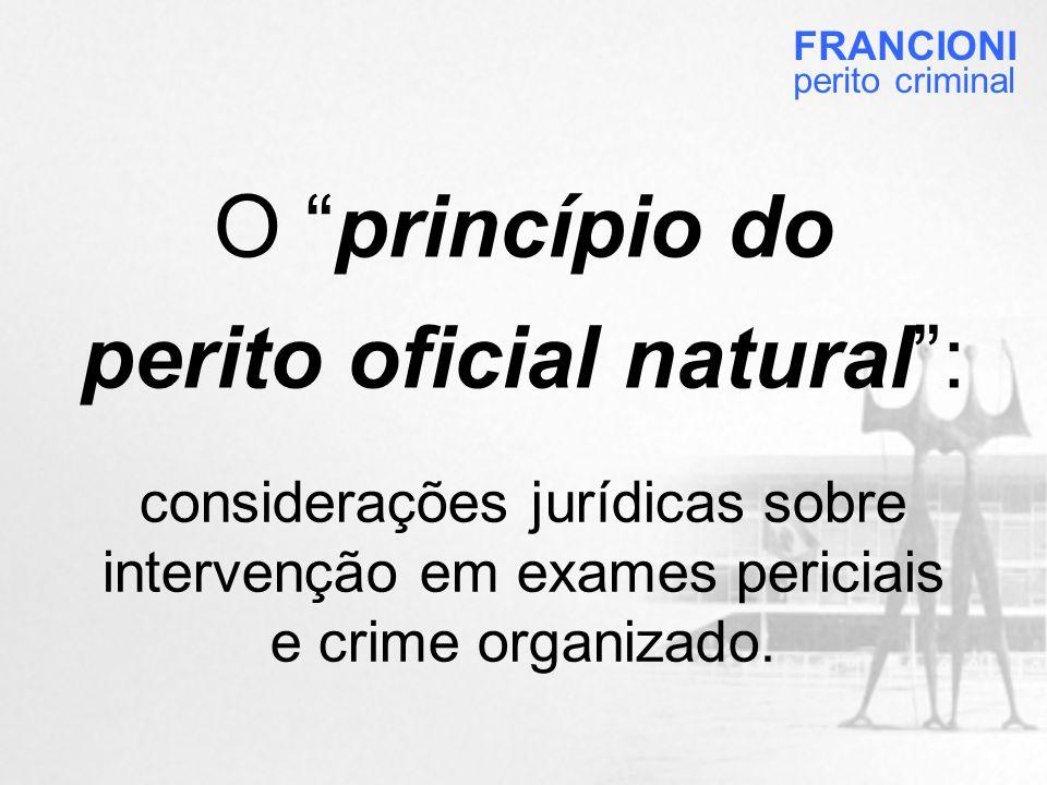 O princípio do perito oficial natural : considerações jurídicas sobre intervenção em exames periciais e crime organizado.