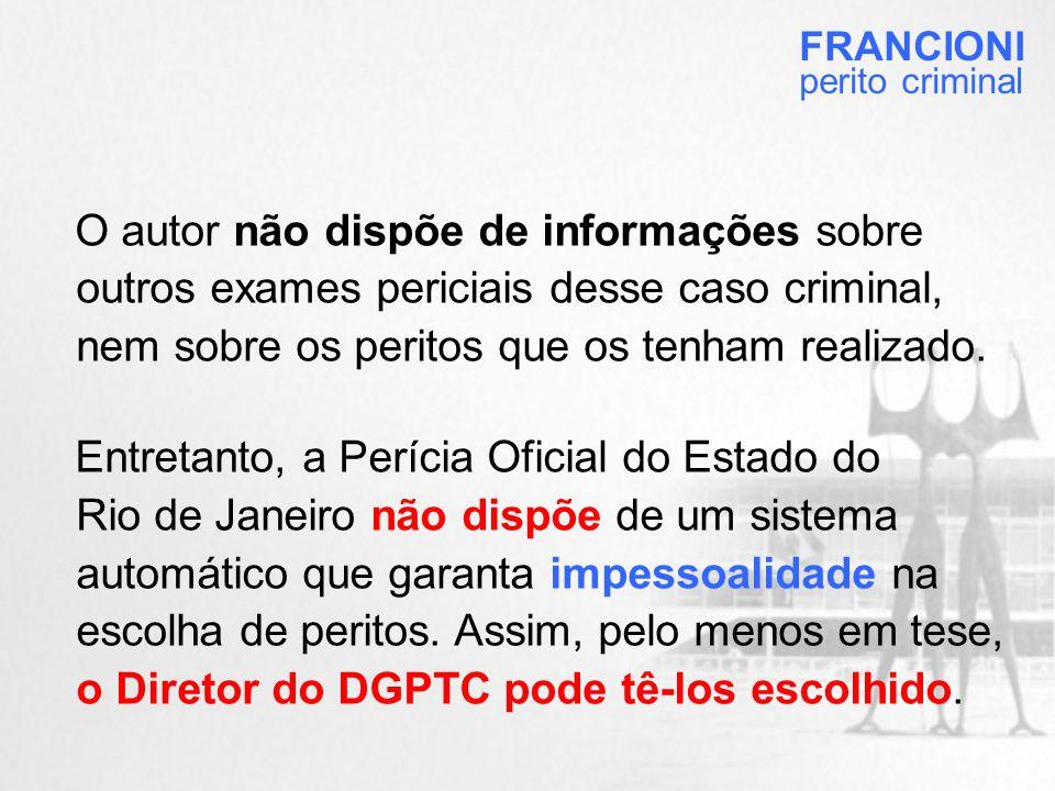 O autor não dispõe de informações sobre outros exames periciais desse caso criminal, nem sobre os peritos que os tenham realizado.