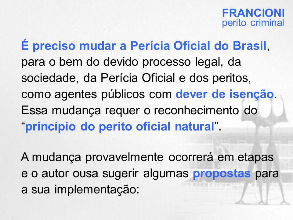 É preciso mudar a Perícia Oficial do Brasil, para o bem do devido processo legal, da sociedade, da Perícia Oficial e dos peritos, como agentes públicos com dever de isenção.