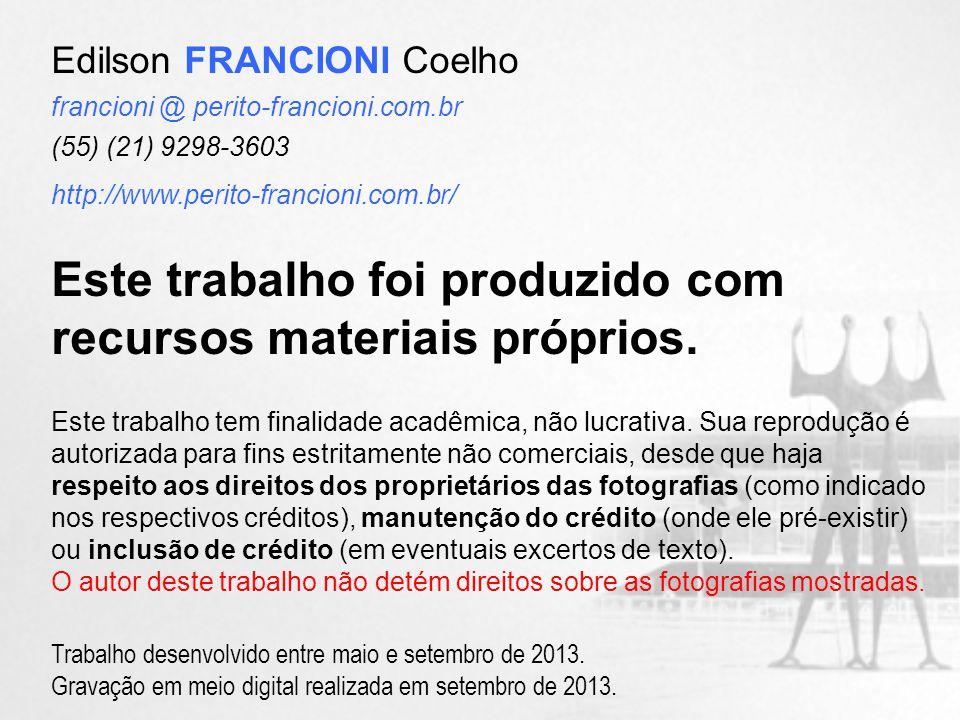 Edilson FRANCIONI Coelho francioni @ perito-francioni.com.br (55) (21) 9298-3603 http://www.perito-francioni.com.br/ Este trabalho foi produzido com recursos materiais próprios.