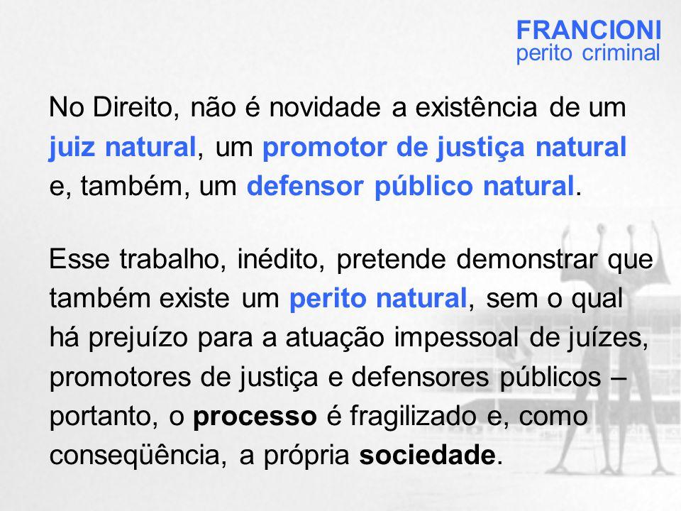 No Direito, não é novidade a existência de um juiz natural, um promotor de justiça natural e, também, um defensor público natural.