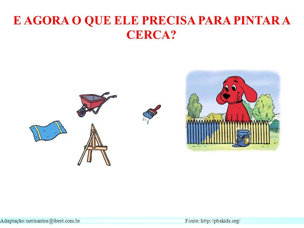 Adaptação: nerisantos@ibest.com.br Fonte: http://pbskids.org/ E AGORA O QUE ELE PRECISA PARA PINTAR A CERCA