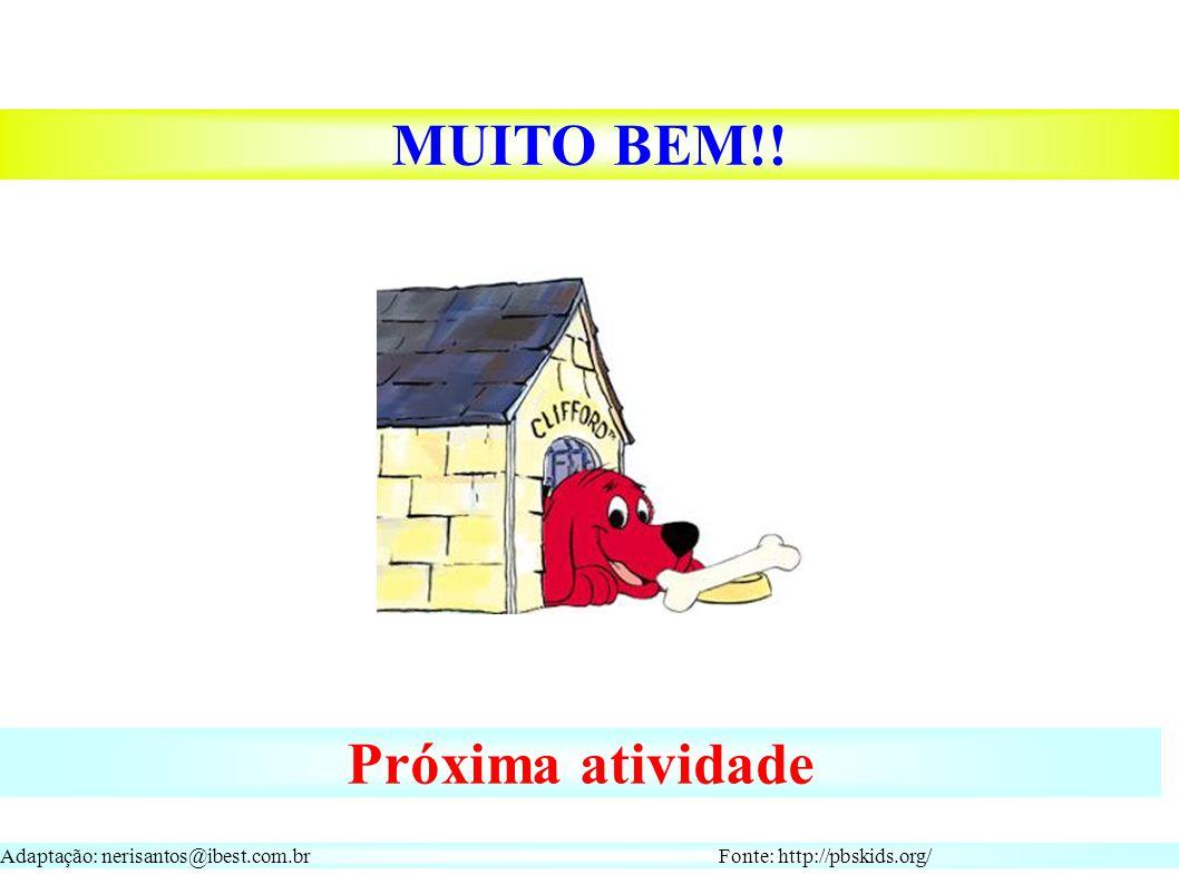 Adaptação: nerisantos@ibest.com.br Fonte: http://pbskids.org/ MUITO BEM!! Próxima atividade