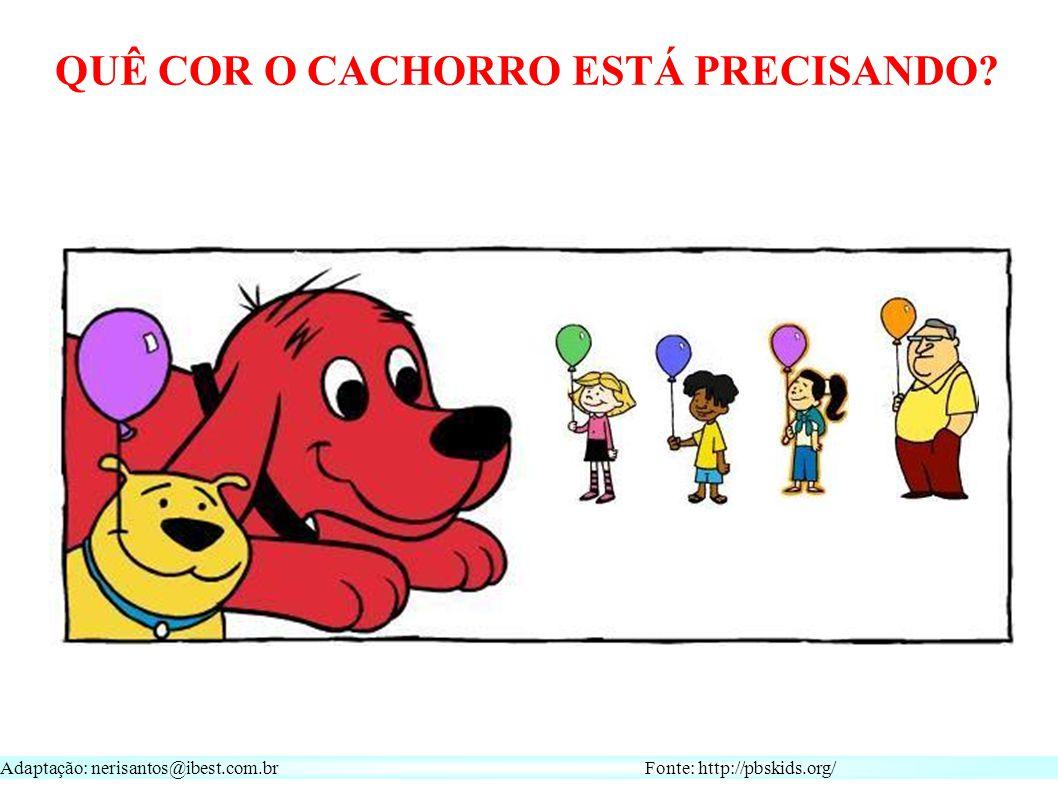 Adaptação: nerisantos@ibest.com.br Fonte: http://pbskids.org/ QUÊ COR O CACHORRO ESTÁ PRECISANDO
