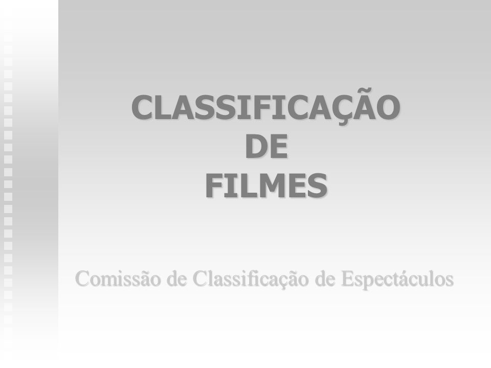 CLASSIFICAÇÃO DE FILMES Comissão de Classificação de Espectáculos
