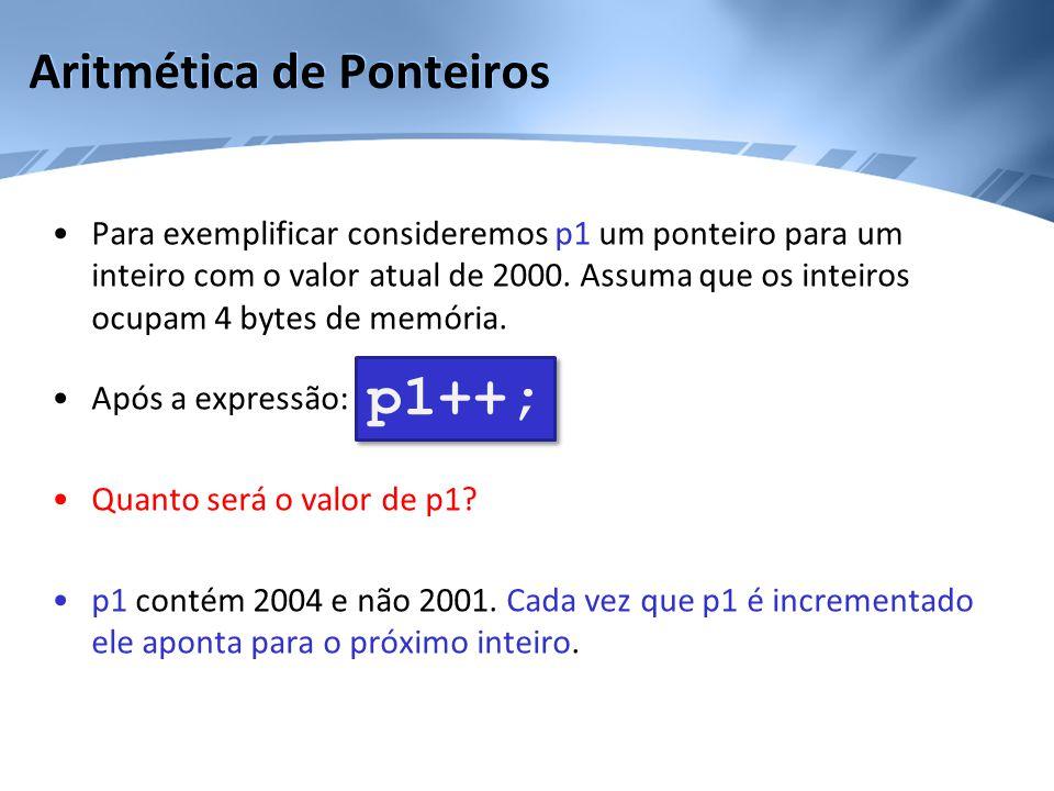 Aritmética de Ponteiros •Para exemplificar consideremos p1 um ponteiro para um inteiro com o valor atual de 2000. Assuma que os inteiros ocupam 4 byte