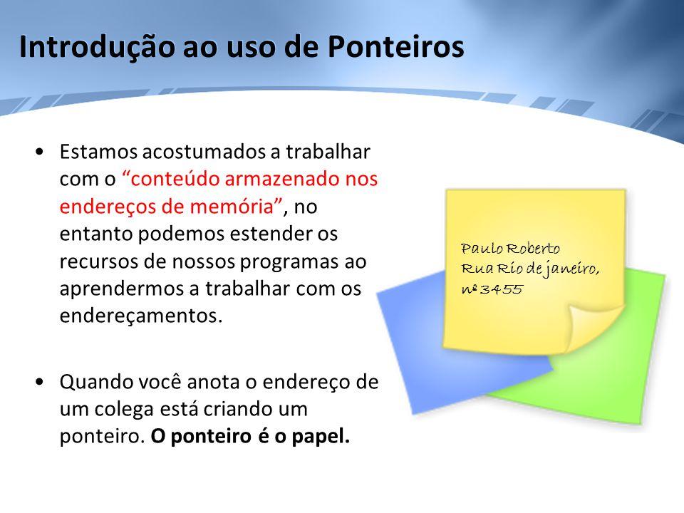 Aritmética de Ponteiros •Além de adição e subtração entre um ponteiro e um inteiro, nenhuma outra operação aritmética pode ser efetuada com ponteiros.
