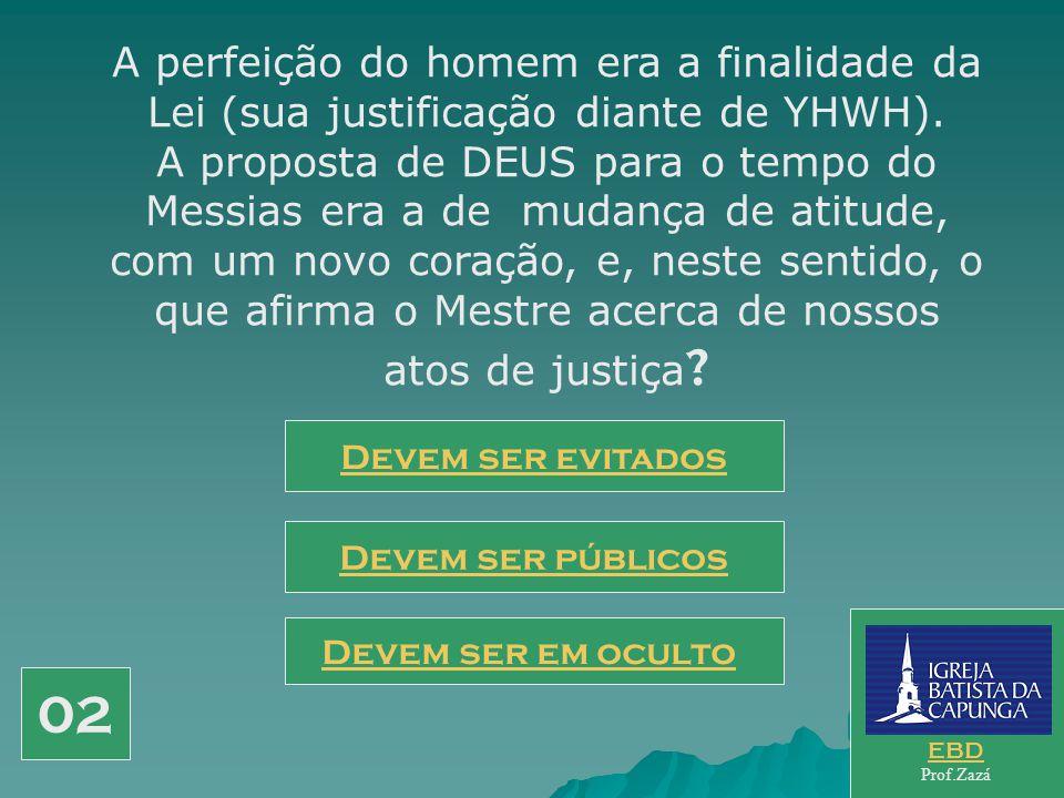 A perfeição do homem era a finalidade da Lei (sua justificação diante de YHWH).