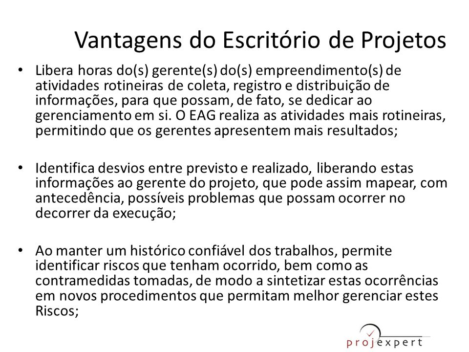 Vantagens do Escritório de Projetos • Libera horas do(s) gerente(s) do(s) empreendimento(s) de atividades rotineiras de coleta, registro e distribuiçã