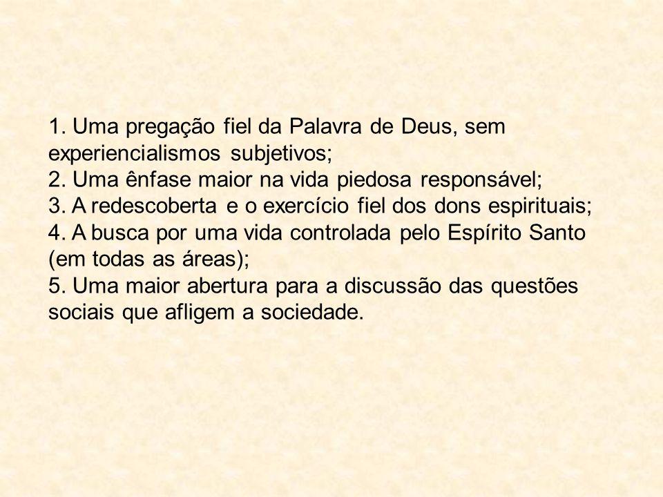 1.Uma pregação fiel da Palavra de Deus, sem experiencialismos subjetivos; 2.
