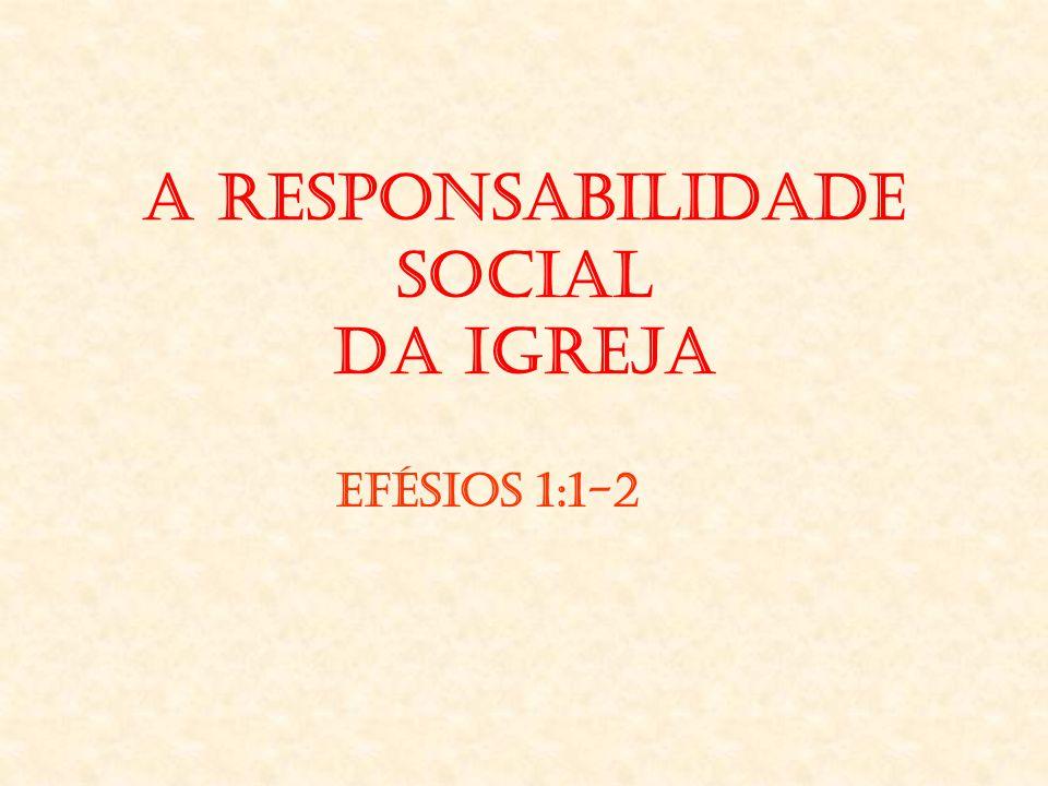 A Responsabilidade Social da Igreja Efésios 1:1-2