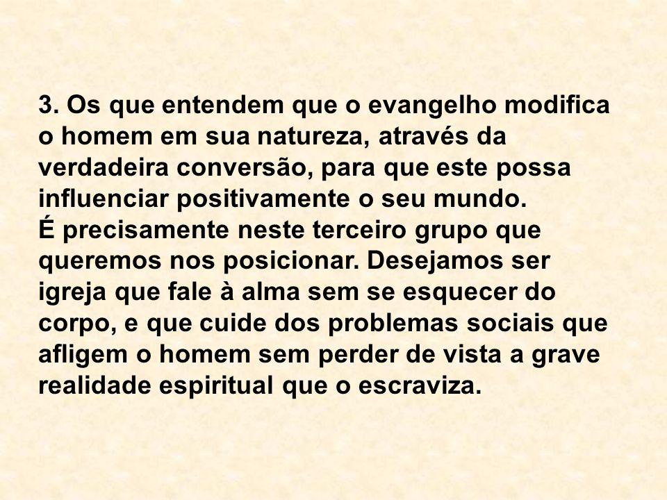 3. Os que entendem que o evangelho modifica o homem em sua natureza, através da verdadeira conversão, para que este possa influenciar positivamente o