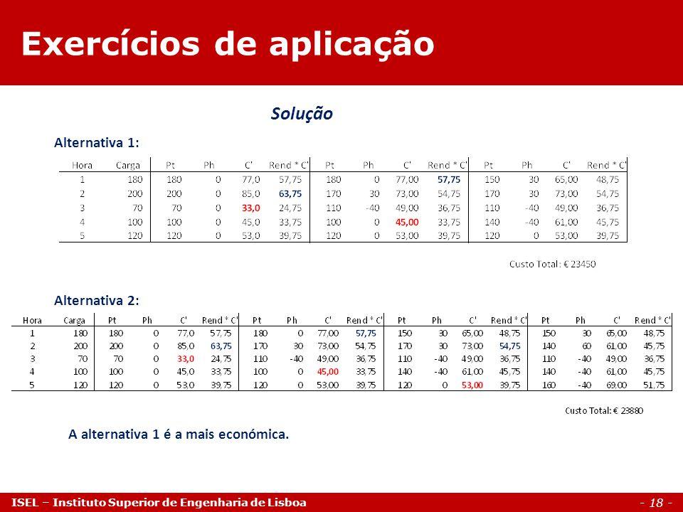 - 18 - ISEL – Instituto Superior de Engenharia de Lisboa Exercícios de aplicação Alternativa 1: Alternativa 2: A alternativa 1 é a mais económica.