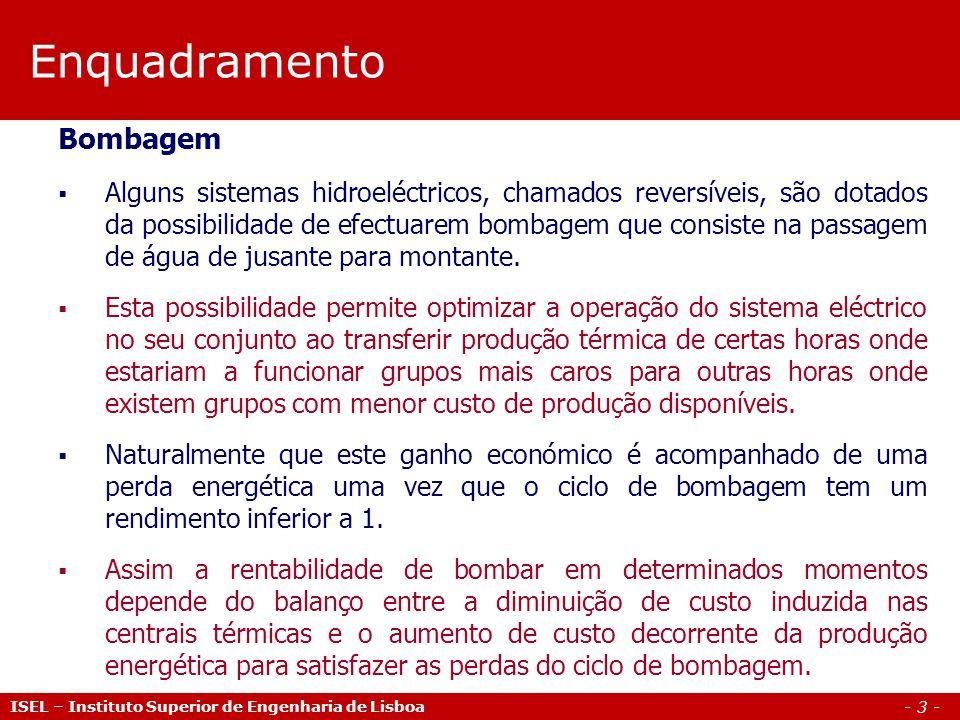 - 3 - Enquadramento ISEL – Instituto Superior de Engenharia de Lisboa Bombagem  Alguns sistemas hidroeléctricos, chamados reversíveis, são dotados da possibilidade de efectuarem bombagem que consiste na passagem de água de jusante para montante.