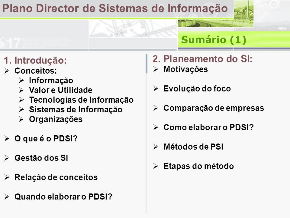 Plano Director de Sistemas de Informação Sumário (1) 1.Introdução:  Conceitos:  Informação  Valor e Utilidade  Tecnologias de Informação  Sistemas de Informação  Organizações  O que é o PDSI.