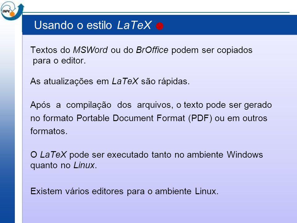 Usando o estilo LaTeX Textos do MSWord ou do BrOffice podem ser copiados para o editor. As atualizações em LaTeX são rápidas. Após a compilação dos ar