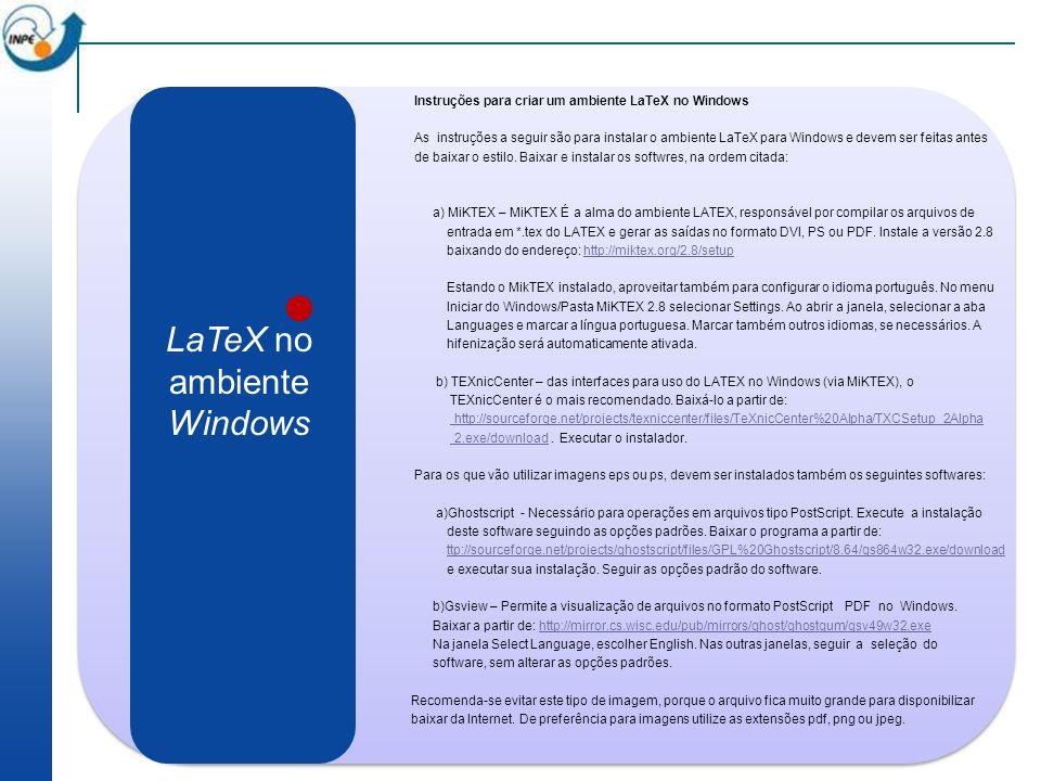 LaTeX no ambiente Windows Instruções para criar um ambiente LaTeX no Windows As instruções a seguir são para instalar o ambiente LaTeX para Windows e