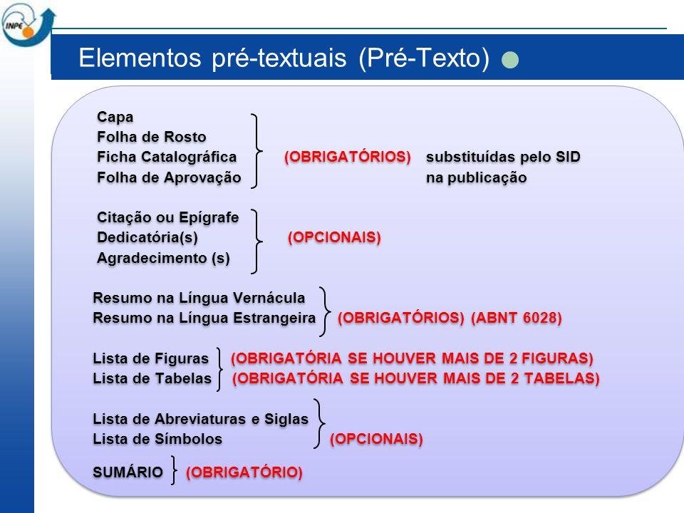 Elementos pré-textuais (Pré-Texto) Capa Folha de Rosto Ficha Catalográfica (OBRIGATÓRIOS) substituídas pelo SID Folha de Aprovação na publicação Citaç