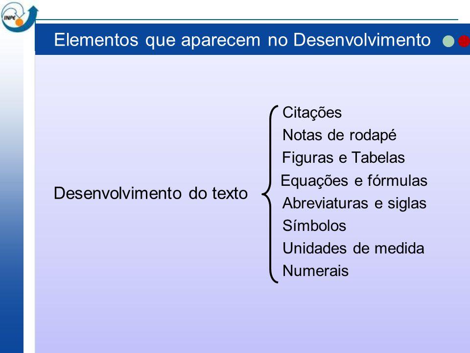 Elementos que aparecem no Desenvolvimento Citações Notas de rodapé Figuras e Tabelas Equações e fórmulas Abreviaturas e siglas Símbolos Unidades de me